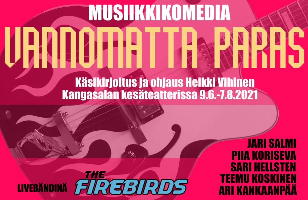 Vannomatta paras - Musiikkikomeida. Käsikirjoitus ja ohjaus Heikki Vihinen. Kangasalan kesäteatterissa 9.6.-7.8.2021